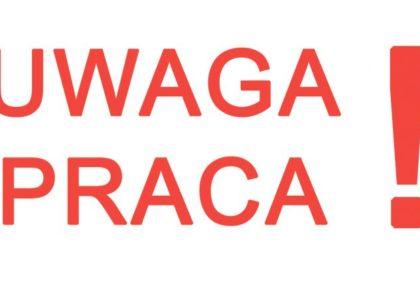 UWAGA – PRACA !