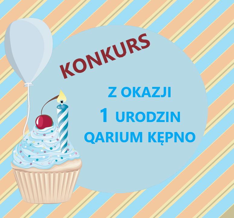 Konkurs z okazji 1 urodzin QARIUM Kępno