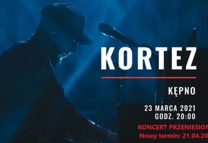 Koncert Korteza przeniesiony na 21.04.2021r. !